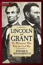 Lincoln and Grant : The Westerners Who Won the Civil War by Edward H., III...