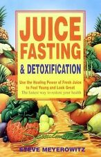 Juice Fasting and Detoxification: Use the Healing Power of Fresh Juice to Feel Y