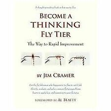 Become a Thinking Fly Tier : The Way to Rapid Improvement by Jim Cramer...