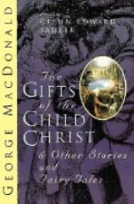 The Gifts of the Child Christ : Fairytales and Stories for the Childlike by...