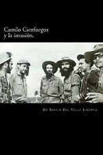 Camilo Cienfuegos y la Invasión : Rumbo a Occidente by Sergio Del Valle...