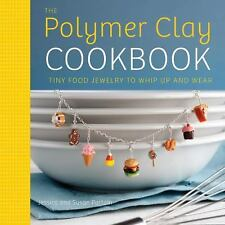 The Polymer Clay Cookbook : Tiny Food Jewelry to Whip up and Wear by Susan...