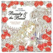 Color the Classics: Beauty and the Beast : A Deeply Romantic Coloring Book by...