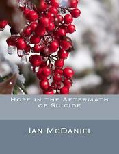 Hope in the Aftermath of Suicide by Jan McDaniel (2014, Paperback)