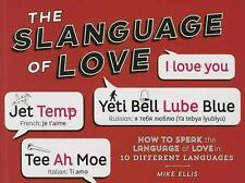 Slanguage of Love: How to Speak the Language of Love in 10 Different Languages