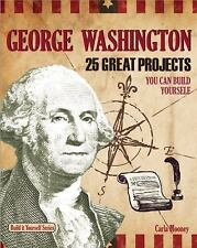George Washington: 25 Great Projects You Can Build Yourself (Build It Yourself s