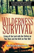 Wilderness Survival : Living off the Land with the Clothes on Your Back and...
