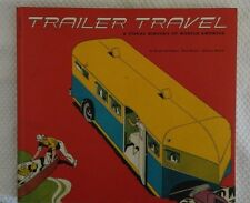 USED (GD) Trailer Travel: A Visual History of Mobile America by Phil Noyes