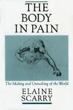The Body in Pain : The Making and Unmaking of the World by Elaine Scarry...
