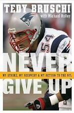 Never Give Up: My Stroke, My Recovery, and My Return to the NFL - Bruschi, Tedy