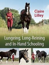 Lungeing, Long-Reining and in-Hand Schooling by Claire Lilley (2015, Paperback)