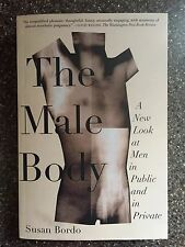 The Male Body : A New Look at Men in Public and in Private by Susan Bordo (2000,