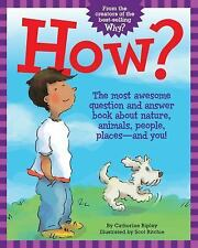 How?: The Most Awesome Question and Answer Book About Nature, Animals, People,