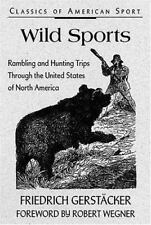Wild Sports: Rambling and Hunting Trips Through the United States of North...
