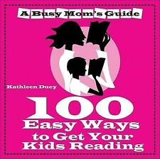 100 Easy Ways To Get Your Kids Reading By Kathleen Duey