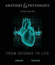 Anatomy and Physiology: From Science to Life, , Tortora, Gerard J., Jenkins, Gai