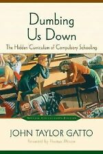 Dumbing Us Down: The Hidden Curriculum of Compulsory Schooling, Gatto, John Tayl