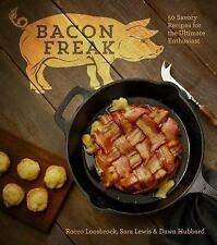 Bacon Freak : 50 Savory Recipes for the Ultimate Enthusiast by Sara Lewis,...