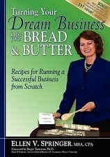 Turning Your Dream Business Into Your Bread & Butter: Recipes for Running a Succ