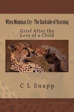 When Mommas Cry - the Darkside of Yearning : Grief after the Loss of a Child...