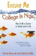 Excuse Me, College Is Now: How to Be a Success in School and in Life Banaszak,