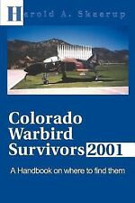 Colorado Warbird Survivors 2001 : A Handbook on Where to Find Them by Harold...