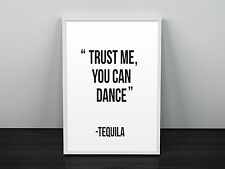 Funny Quote Poster Print Picture Wall Art Trust me you can dance - Tequila