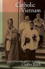 Catholic Vietnam: A Church from Empire to Nation by Keith, Charles