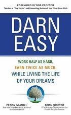 Darn Easy : Work Half As Hard, Earn Twice As Much, While Living the Life of...