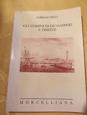 Corrado Belci GLI UOMINI DI DE GASPERI A TRIESTE 1998 MORCELLIANA STORIA FOTO BN