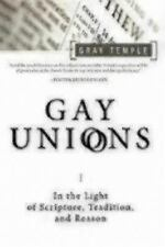 Gay Unions : In the Light of Scripture, Tradition, and Reason by Gray Temple...