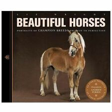 Beautiful Horses : Portraits of Champion Breeds Preened to Perfection by Liz...