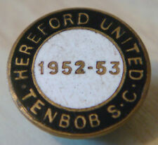 HEREFORD UNITED 52-53 TENBOB SUPPORTERS CLUB Badge Maker W.O LEWIS Button hole