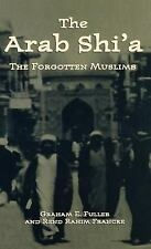 The Arab Shi'a : The Forgotten Muslims by Graham E. Fuller and Rend Rahim...