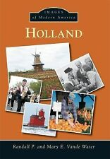 Images of Modern America: Holland by Randall P. Vande Water and Mary E. Vande...