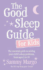 The Good Sleep Guide for Kids: The essential guide to solving your child's sleep