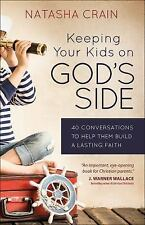 Keeping Your Kids on God's Side : 40 Ways to Help Them Build a Faith That...