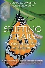 Shifting Gears to Your Life and Work after Retirement : A Boomer's Roadmap to...