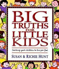 Big Truths for Little Kids: Teaching Your Children to Live for God by Susan Hun