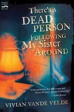 There's a Dead Person Following My Sister Around by Vivian Vande Velde (2008,...