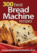 300 Best Bread Machine Recipes, Donna Washburn, Heather Butt