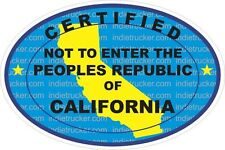Certified Not To Enter The Peoples Republic Of California Vinyl Sticker Decal.