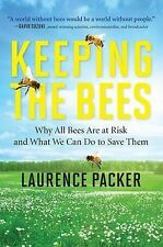 Keeping the Bees: Why All Bees are at Risk and What We Can Do to Save Them by...