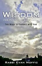 Wisdom for People of All Faiths : Ten Ways to Connect with God by Rabbi Evan...