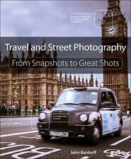 Travel and Street Photography :From Snapshots to Great Shots by John Batdorff,PB