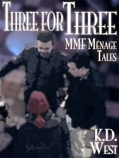 Three for Three : A Trio of Friendly MMF Ménage Tales... Plus! by K. D. West...