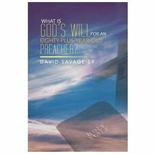 What Is God's Will for an Eighty-Plus-Year-Old Preacher? by David Savage...