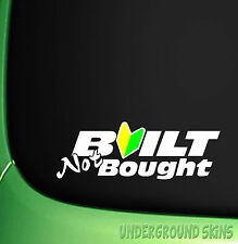 BUILT NOT BOUGHT FUNNY CAR WINDOW STICKER JDM HONDA