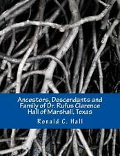 Ancestors, Descendants and Family of Dr. Rufus Clarence Hall of Marshall,...