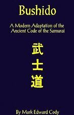 Bushido : A Modern Adaptation of the Ancient Code of the Samurai by Mark...